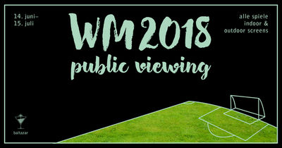 WM 2018 - Public Viewing im baltazar
